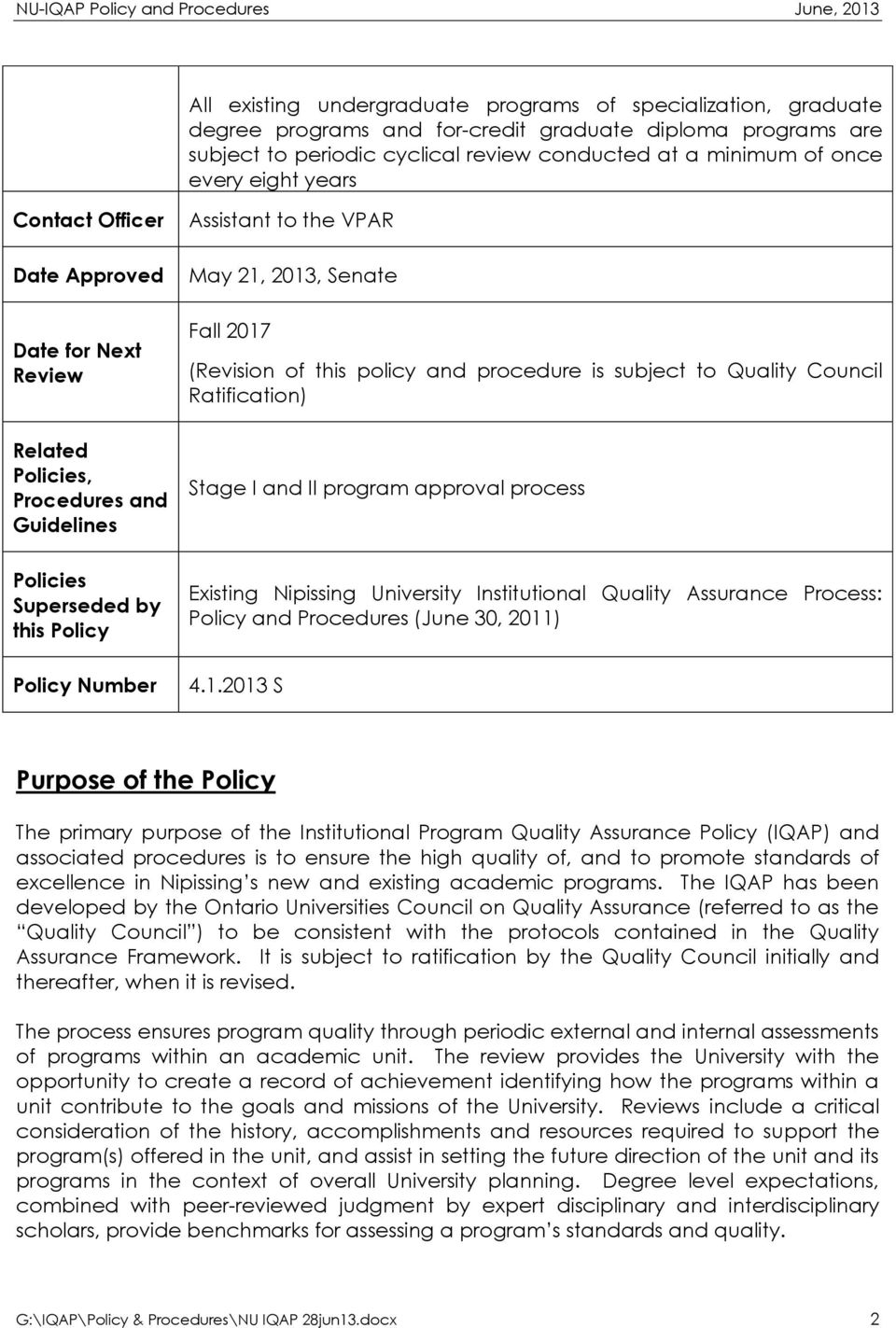Fall 2017 (Revision of this policy and procedure is subject to Quality Council Ratification) Stage I and II program approval process Existing Nipissing University Institutional Quality Assurance