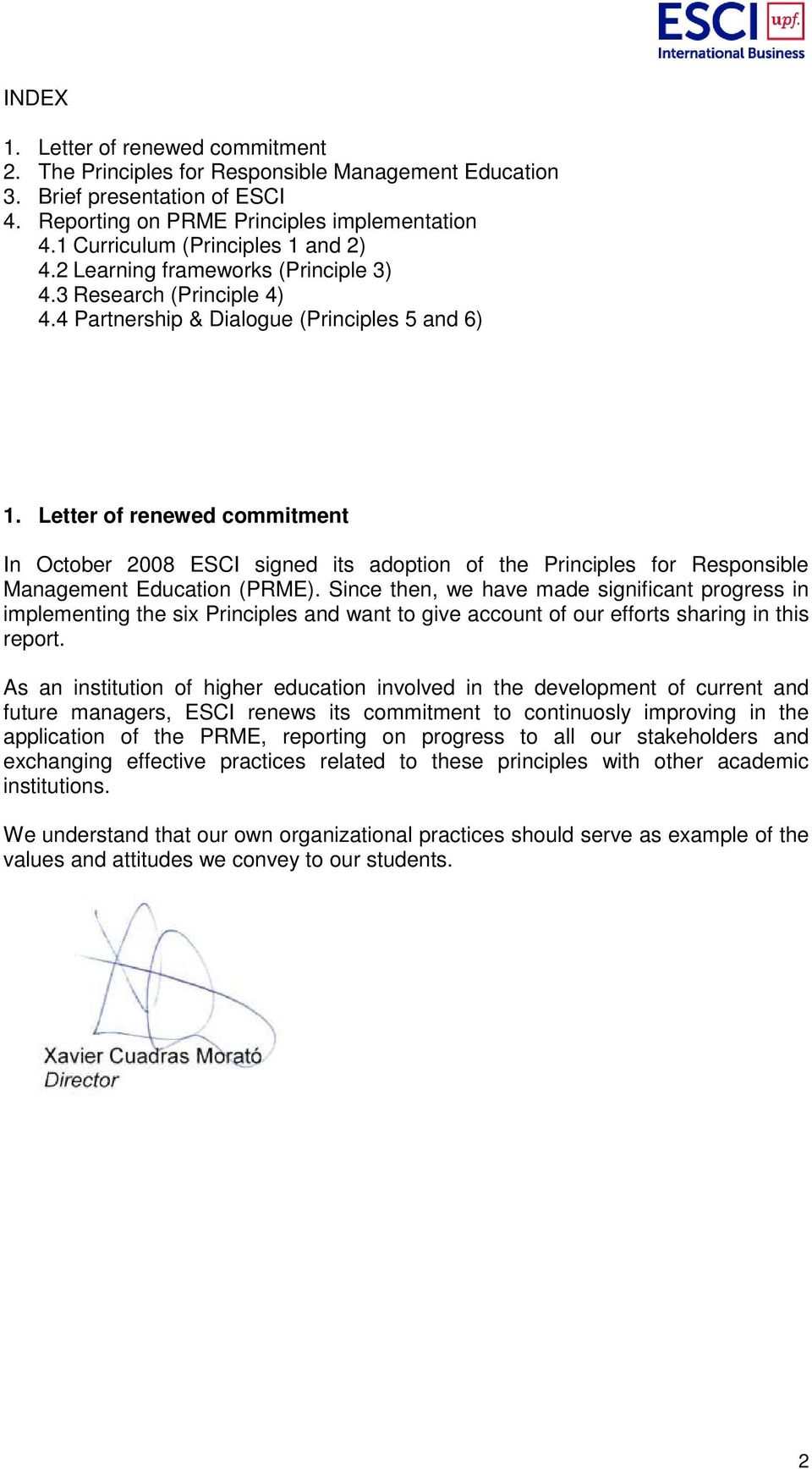 Letter of renewed commitment In October 2008 ESCI signed its adoption of the Principles for Responsible Management Education (PRME).