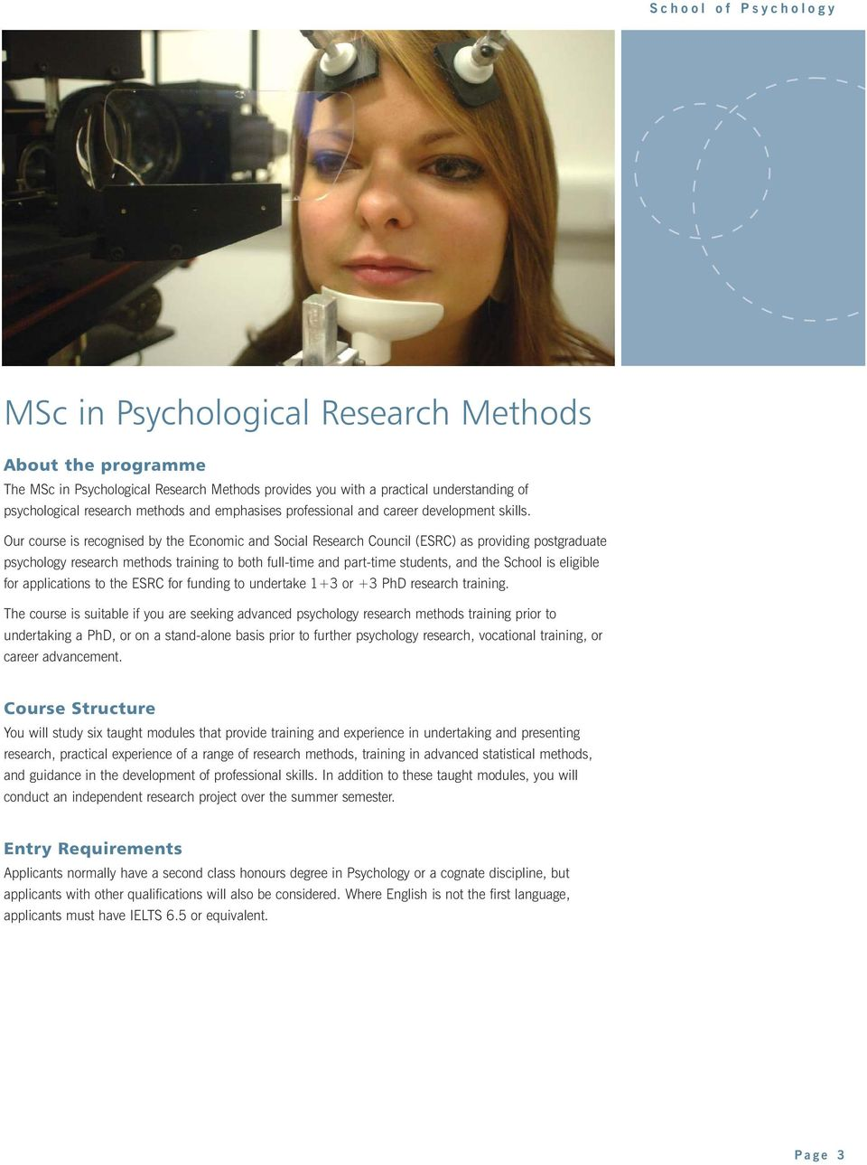 Our course is recognised by the Economic and Social Research Council (ESRC) as providing postgraduate psychology research methods training to both full-time and part-time students, and the School is