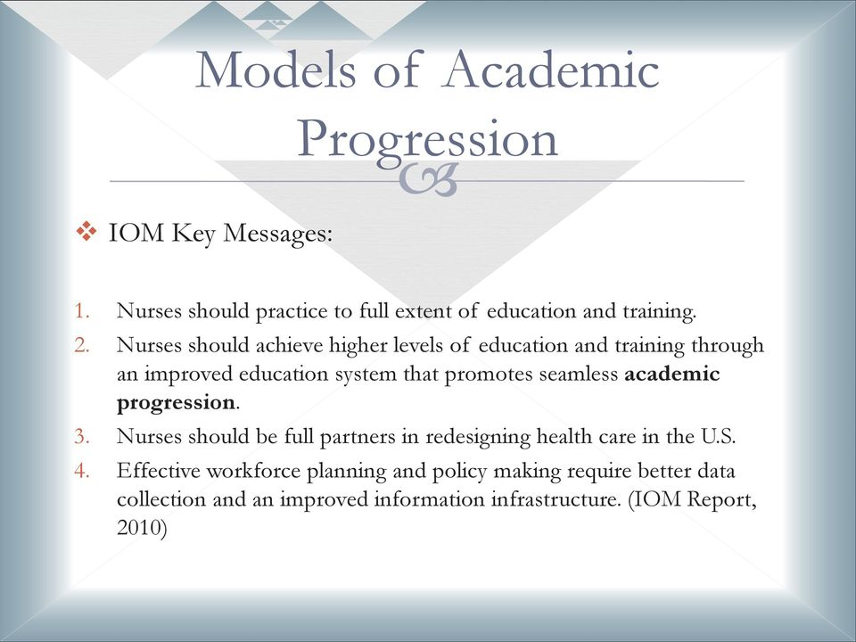 seamless academic progression. 3. Nurses should be full partners in redesigning health care in the U.S. 4.