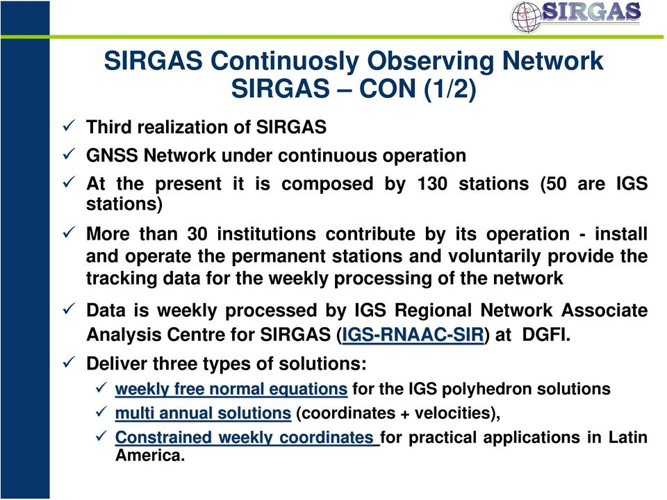processing of the network Data is weekly processed by IGS Regional Network Associate Analysis Centre for SIRGAS (IGS-RNAAC-SIR) at DGFI.
