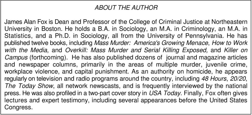 He has published twelve books, including Mass Murder: America's Growing Menace, How to Work with the Media, and Overkill: Mass Murder and Serial Killing Exposed, and Killer on Campus (forthcoming).