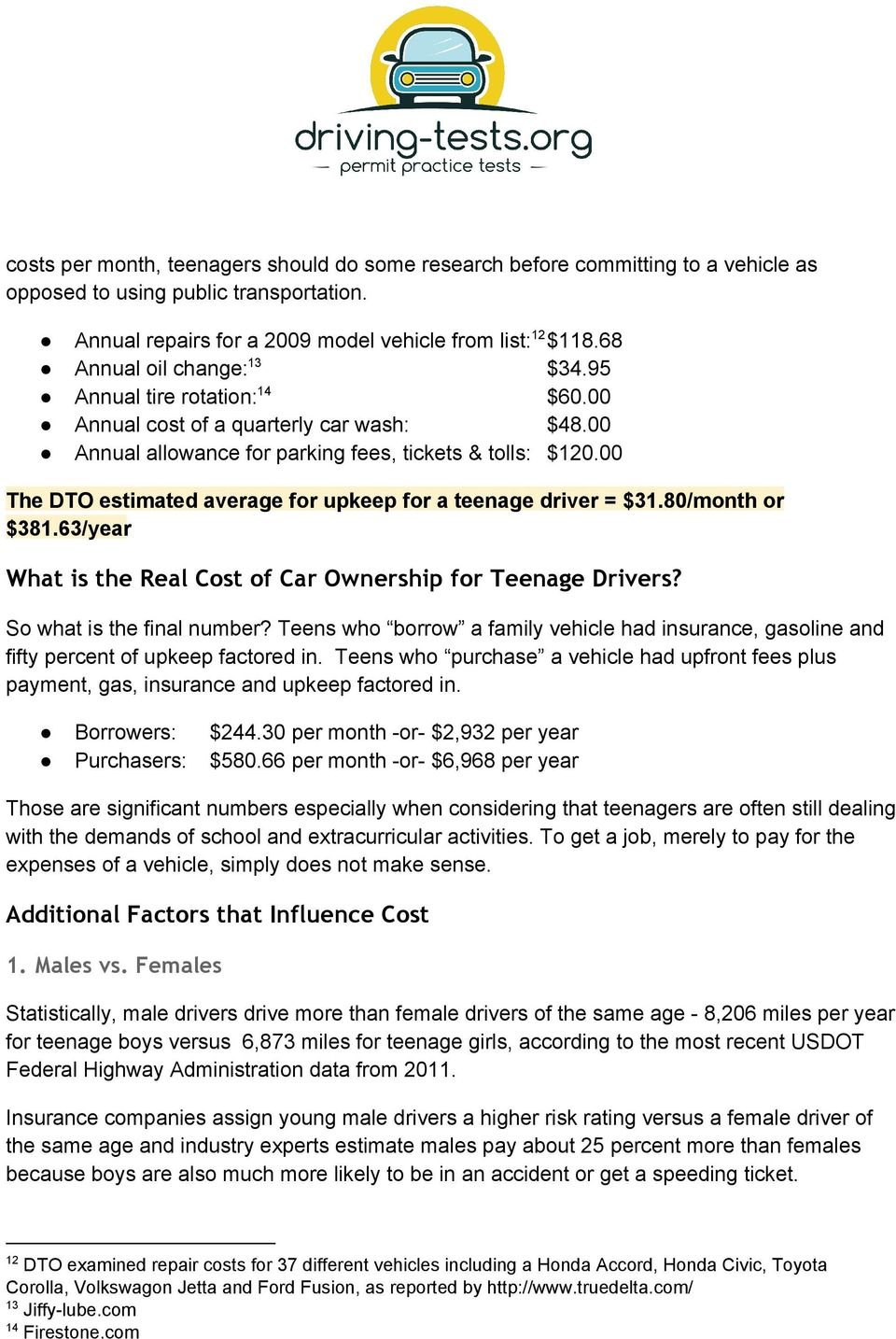 00 The DTO estimated average for upkeep for a teenage driver = $31.80/month or $381.63/year What is the Real Cost of Car Ownership for Teenage Drivers? So what is the final number?
