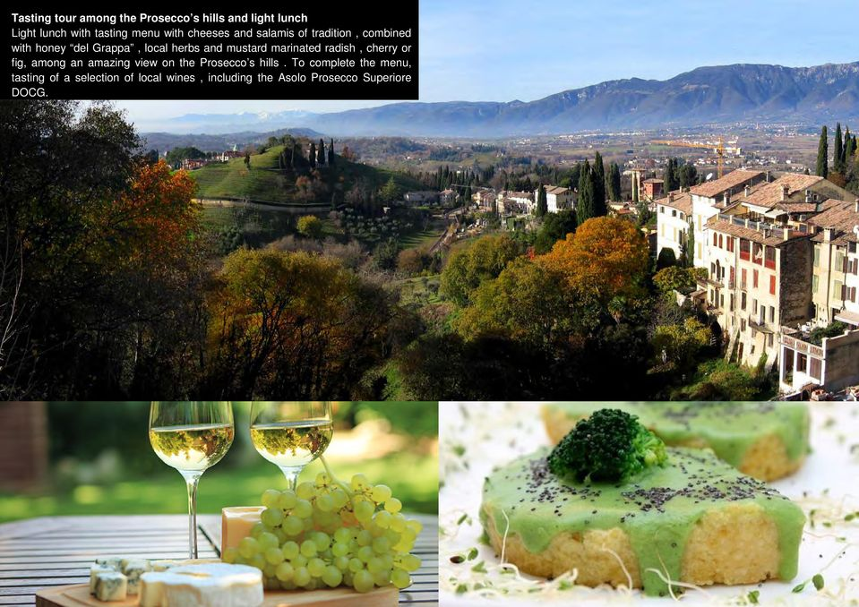 marinated radish, cherry or fig, among an amazing view on the Prosecco s hills.
