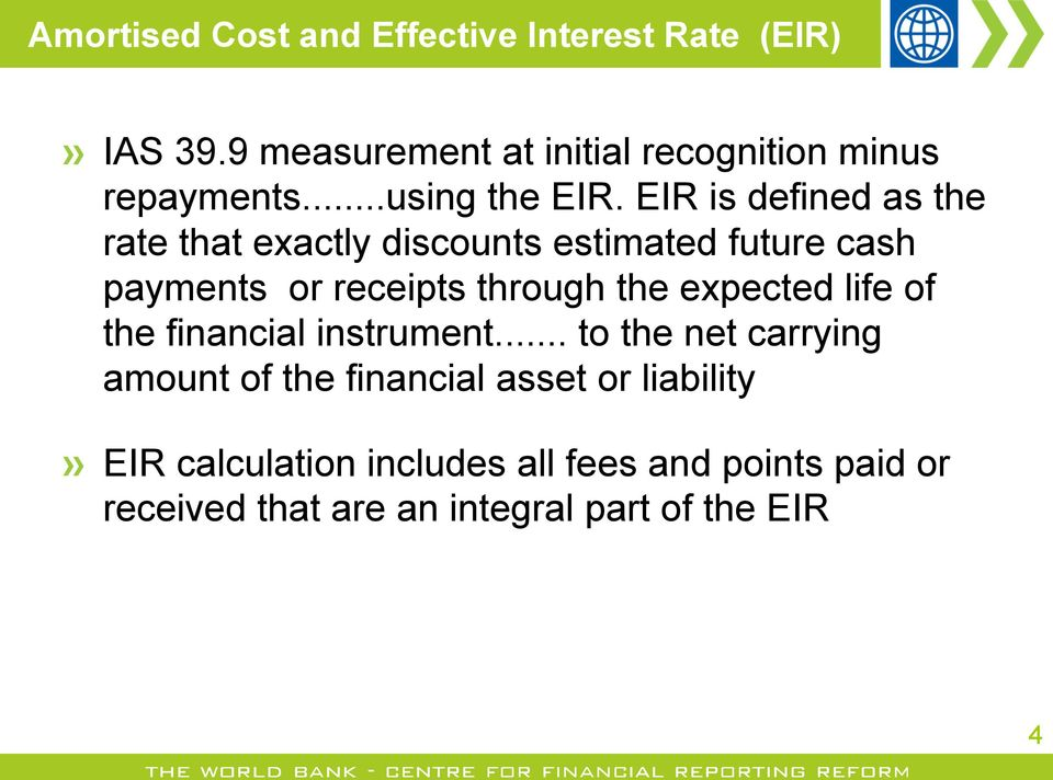 EIR is defined as the rate that exactly discounts estimated future cash payments or receipts through the