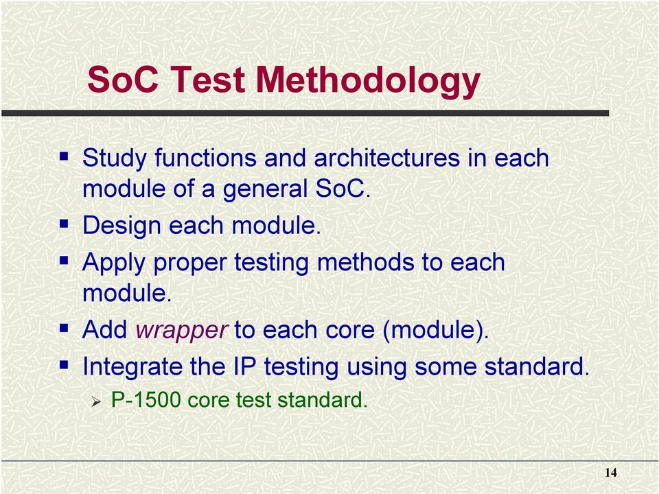 Apply proper testing methods to each module.