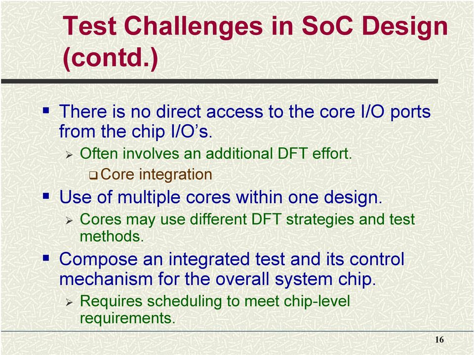 Often involves an additional DFT effort. Core integration Use of multiple cores within one design.