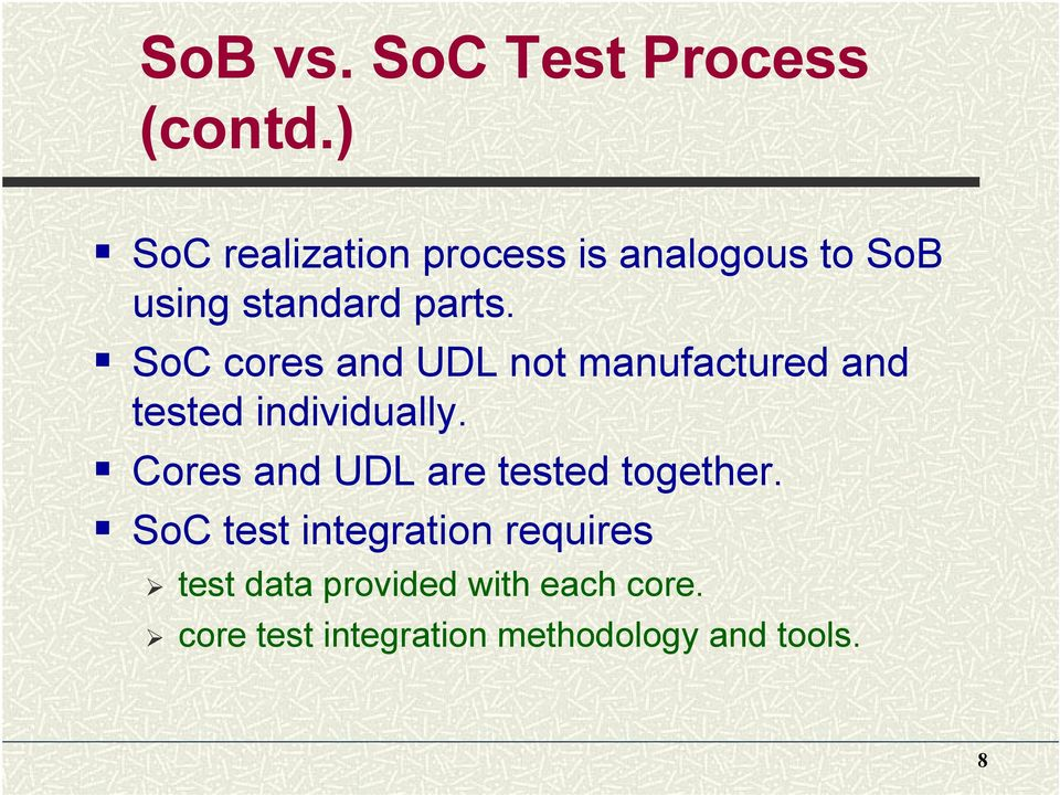 SoC cores and UDL not manufactured and tested individually.
