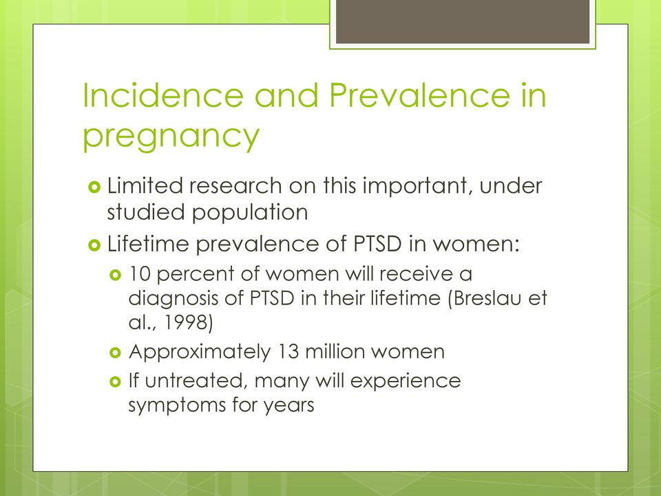 women will receive a diagnosis of PTSD in their lifetime (Breslau et al.