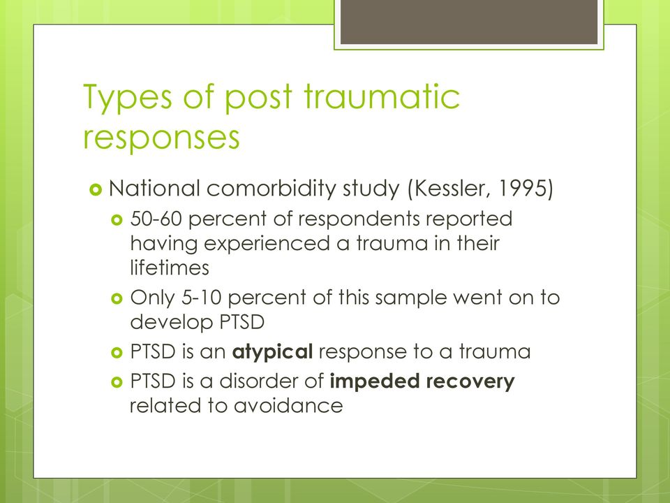 lifetimes Only 5-10 percent of this sample went on to develop PTSD PTSD is an