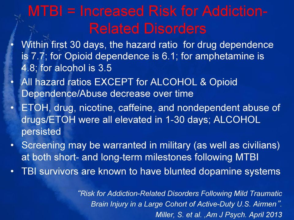 5 All hazard ratios EXCEPT for ALCOHOL & Opioid Dependence/Abuse decrease over time ETOH, drug, nicotine, caffeine, and nondependent abuse of drugs/etoh were all elevated in 1-30