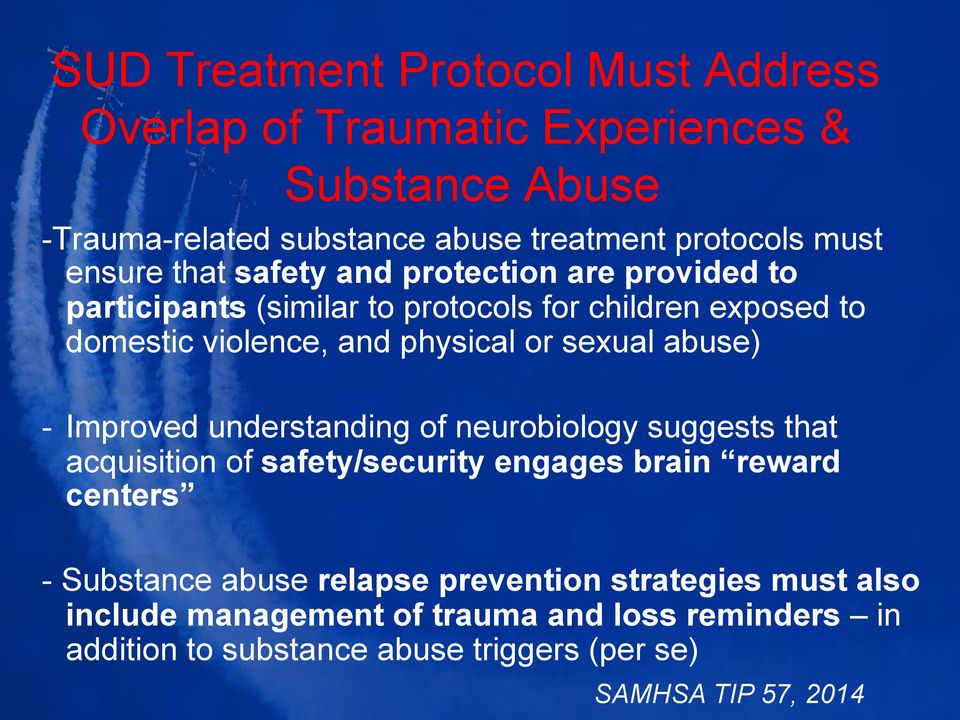 sexual abuse) - Improved understanding of neurobiology suggests that acquisition of safety/security engages brain reward centers - Substance abuse