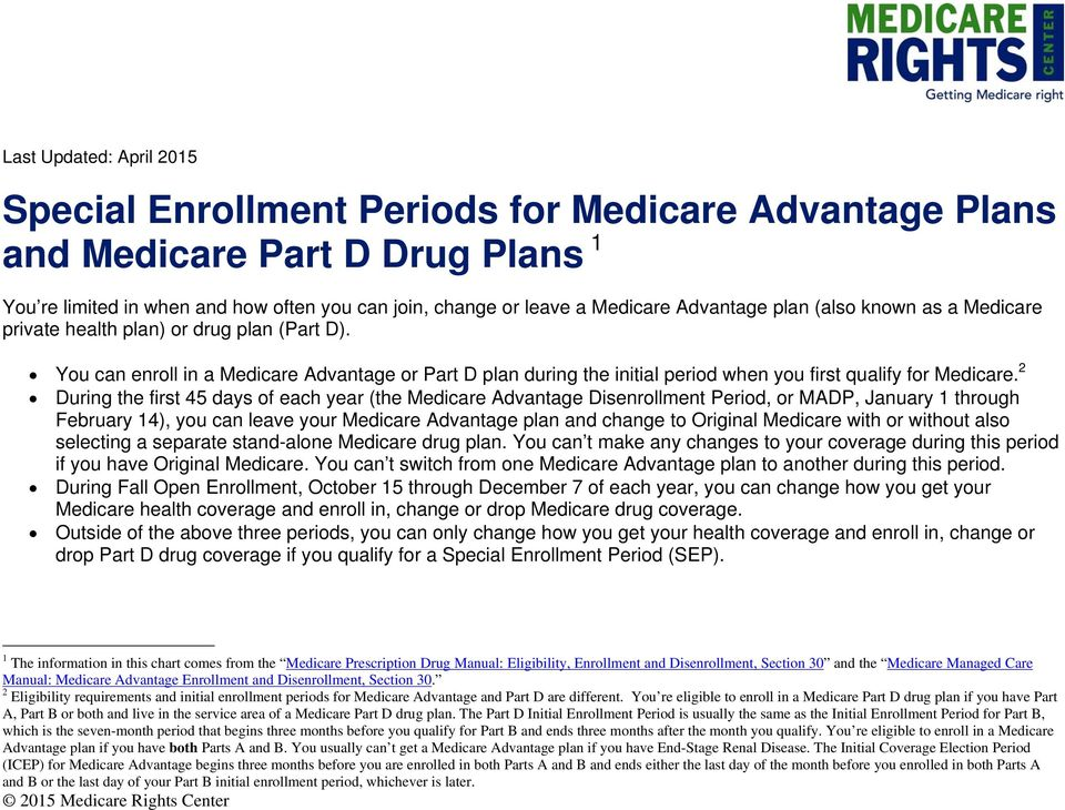 You can enroll in a Medicare Advantage or Part D plan during the initial period when you first qualify for Medicare.