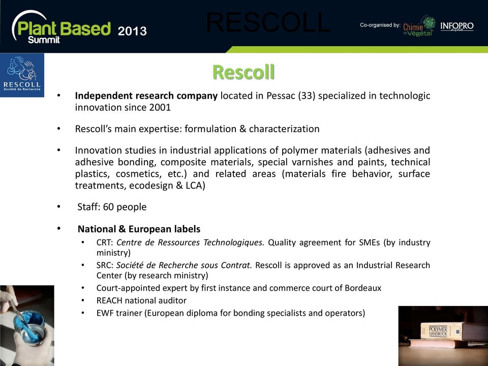 ) and related areas (materials fire behavior, surface treatments, ecodesign & LCA) Staff: 60 people Rescoll National & European labels CRT: Centre de Ressources Technologiques.
