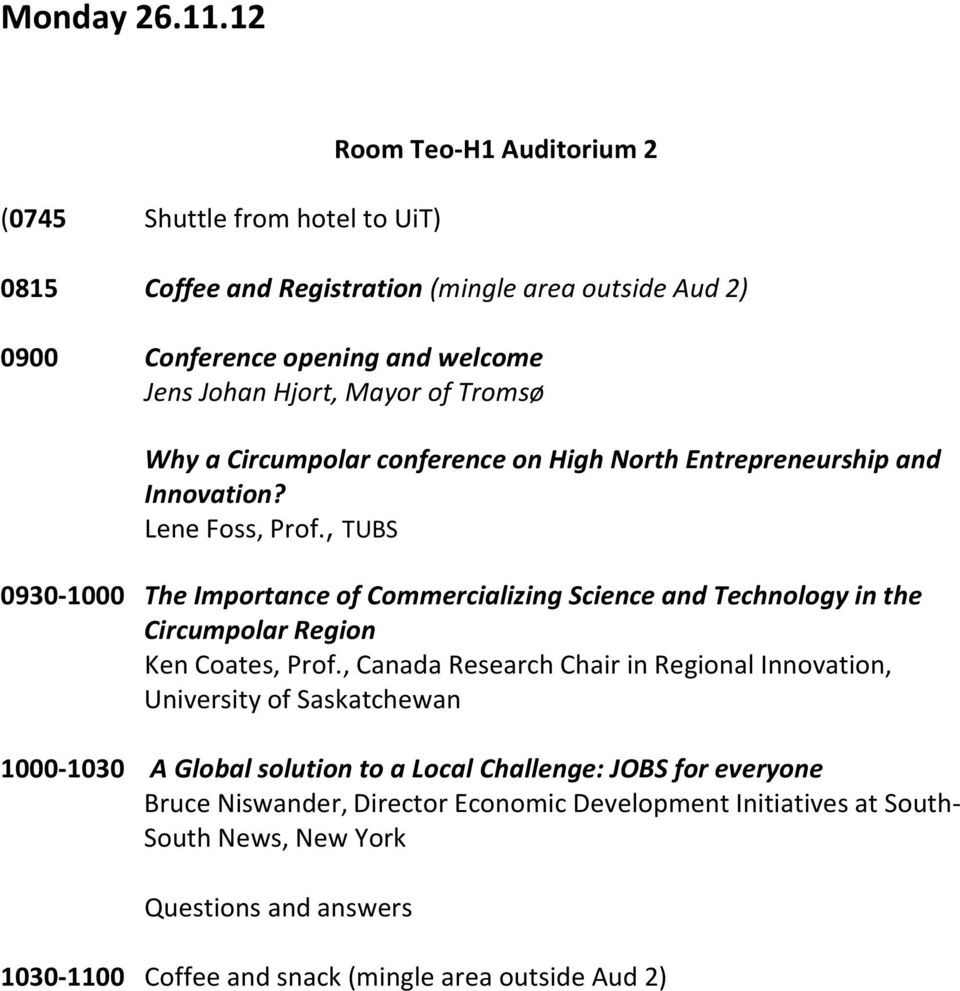 of Tromsø Why a Circumpolar conference on High North Entrepreneurship and Innovation? Lene Foss, Prof.