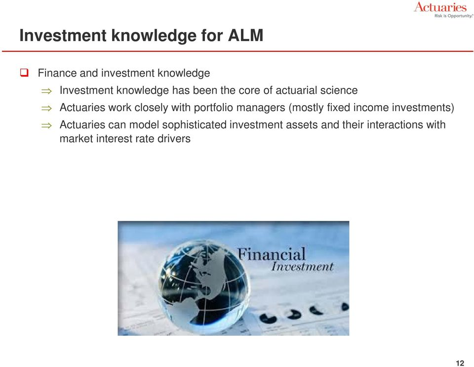 portfolio managers (mostly fixed income investments) Actuaries can model