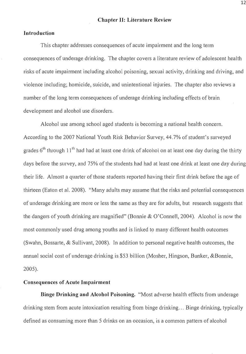 and unintentional injuries. The chapter also reviews a number of the long term consequences of underage drinking including effects of brain development and alcohol use disorders.