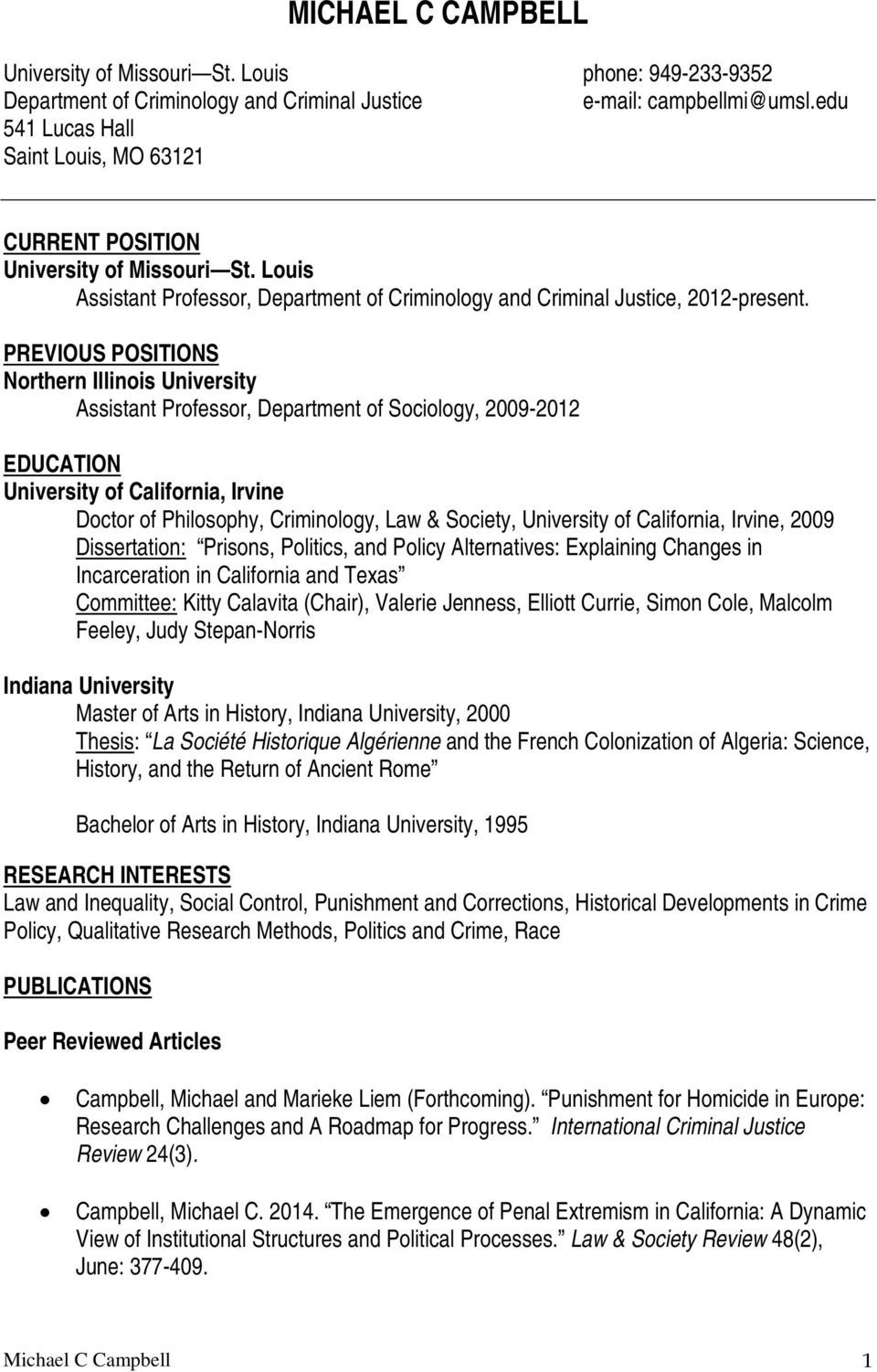 PREVIOUS POSITIONS Northern Illinois University Assistant Professor, Department of Sociology, 2009-2012 EDUCATION University of California, Irvine Doctor of Philosophy, Criminology, Law & Society,