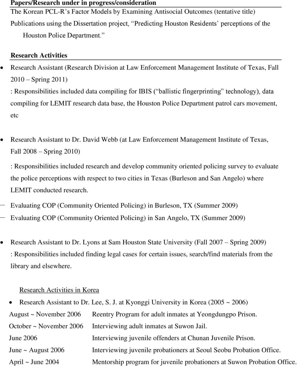 Research Activities Research Assistant (Research Division at Law Enforcement Management Institute of Texas, Fall 2010 Spring 2011) : Responsibilities included data compiling for IBIS ( ballistic