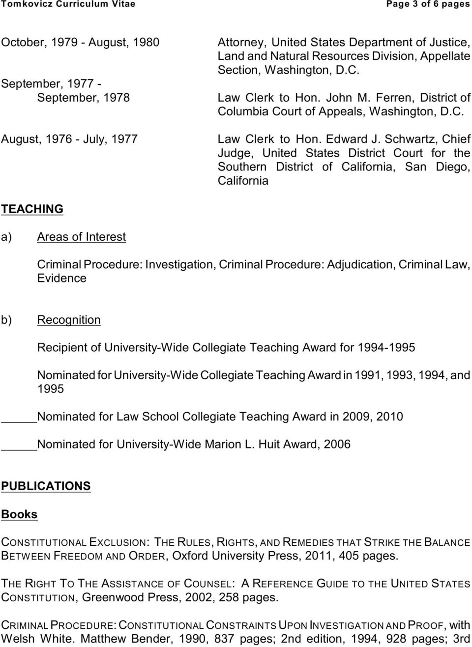 Schwartz, Chief Judge, United States District Court for e Souern District of California, San Diego, California TEACHING a) Areas of Interest Criminal Procedure: Investigation, Criminal Procedure: