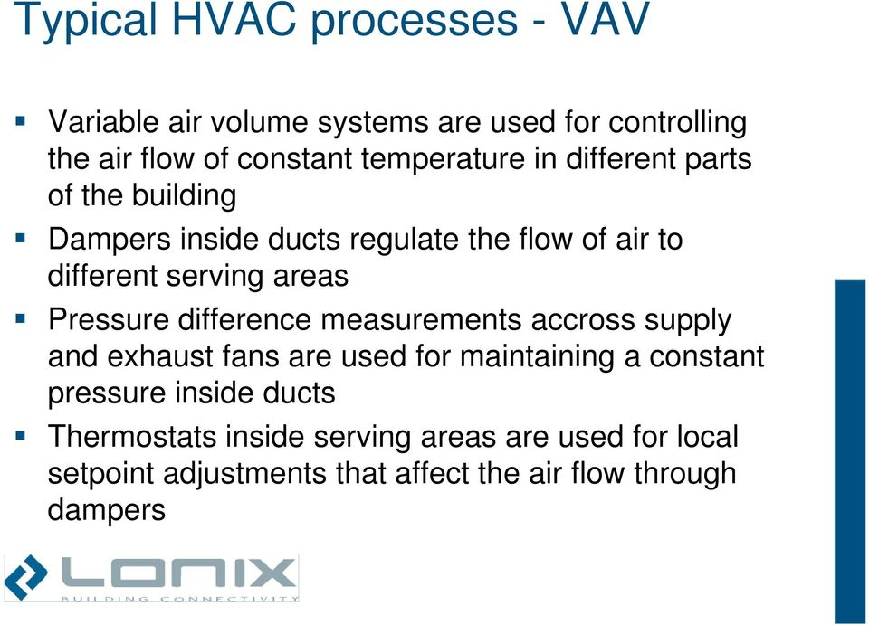 areas Pressure difference measurements accross supply and exhaust fans are used for maintaining a constant pressure
