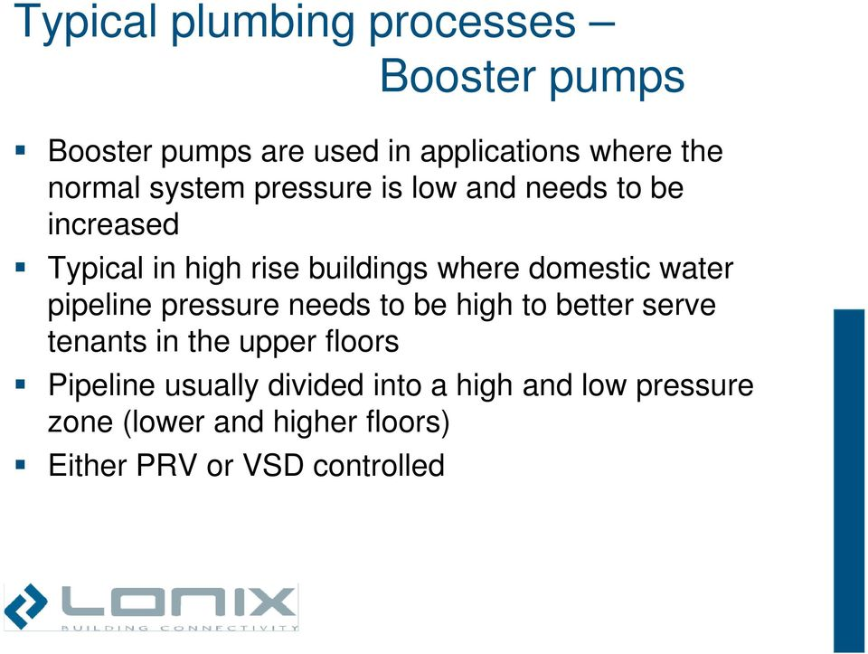 water pipeline pressure needs to be high to better serve tenants in the upper floors Pipeline