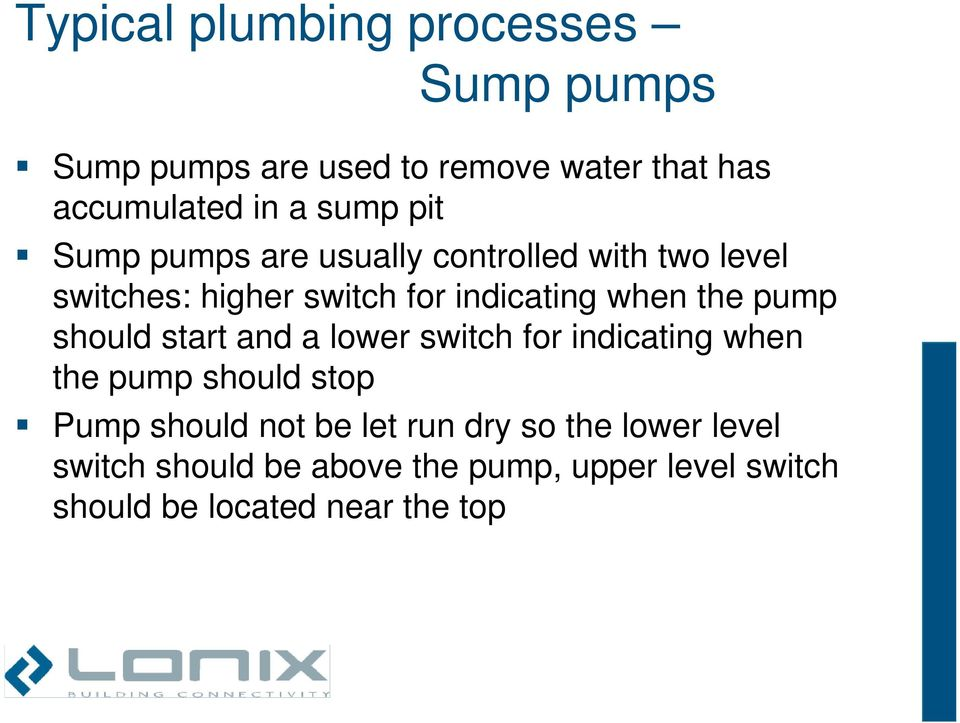 the pump should start and a lower switch for indicating when the pump should stop Pump should not be