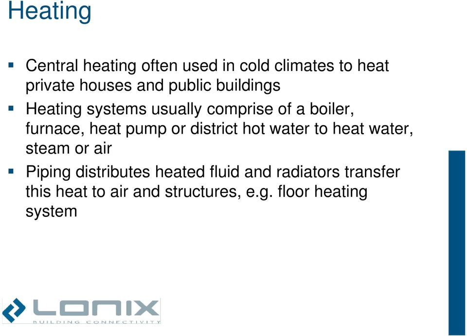 pump or district hot water to heat water, steam or air Piping distributes heated