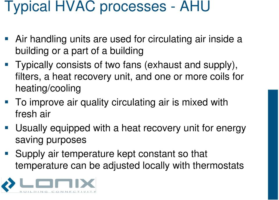 heating/cooling To improve air quality circulating air is mixed with fresh air Usually equipped with a heat recovery