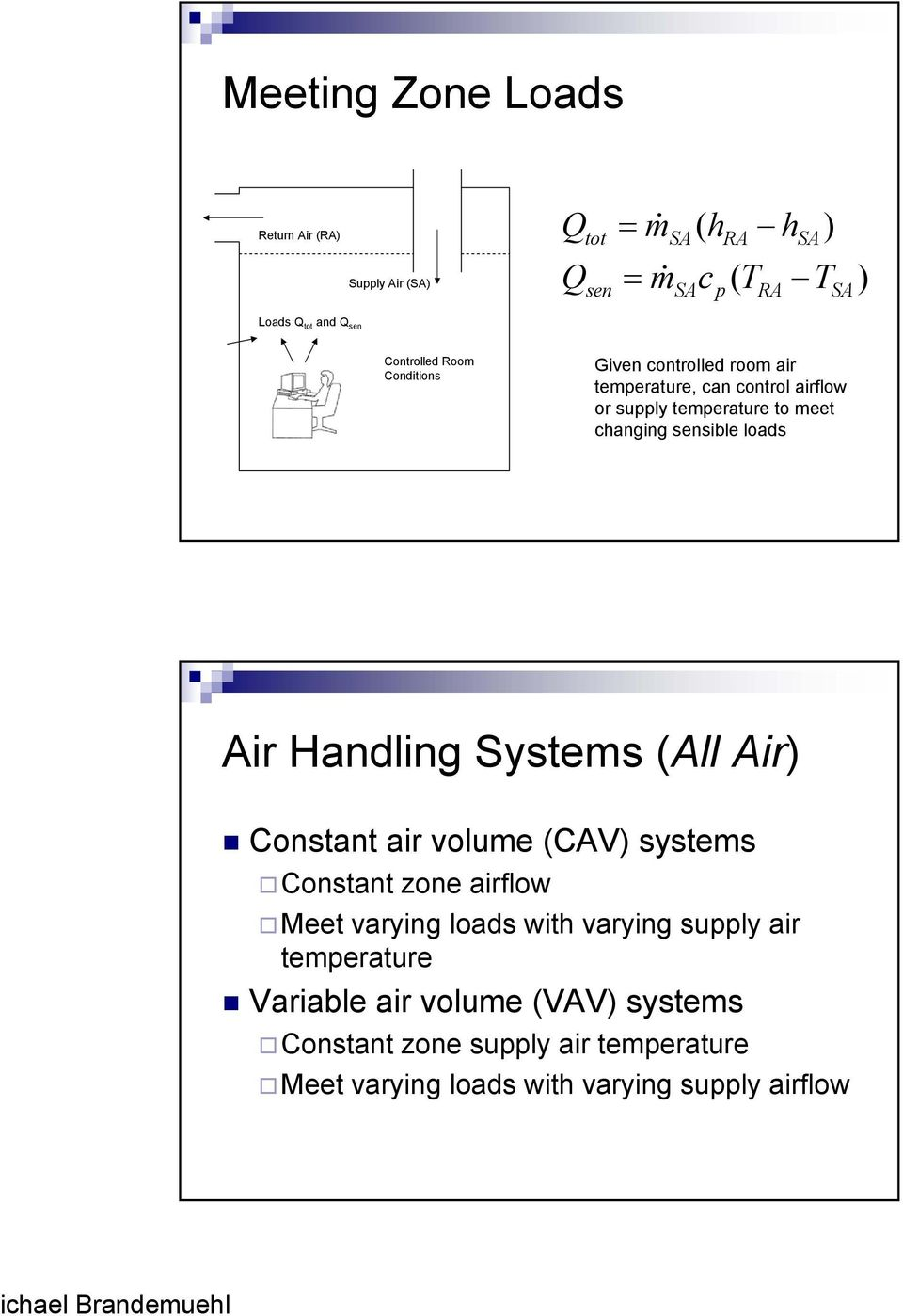 sensible loads Air Handling Systems (All Air) Constant air volume (CAV) systems Constant zone airflow Meet varying loads with