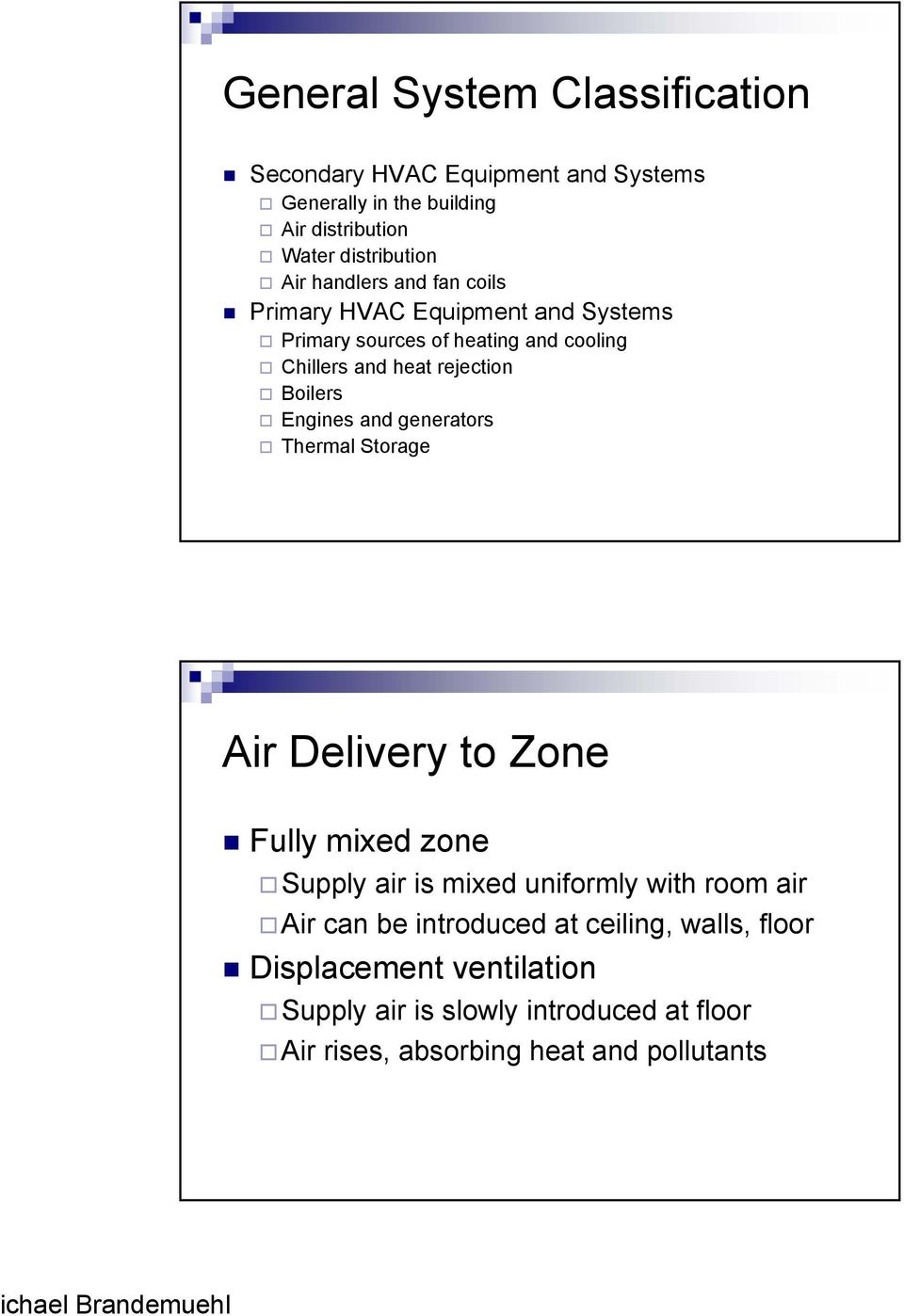 Engines and generators Thermal Storage Air Delivery to Zone Fully mixed zone Supply air is mixed uniformly with room air Air can be