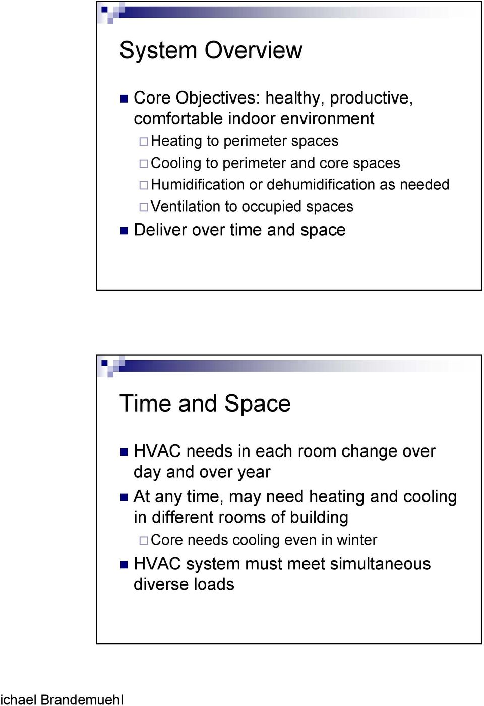 Deliver over time and space Time and Space HVAC needs in each room change over day and over year At any time, may need