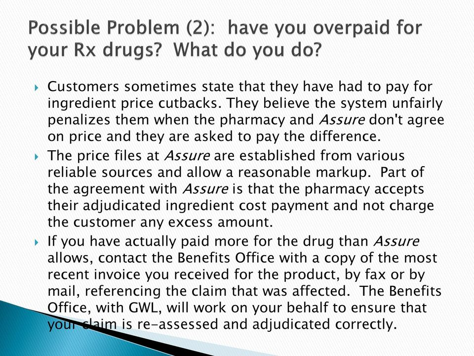 The price files at Assure are established from various reliable sources and allow a reasonable markup.