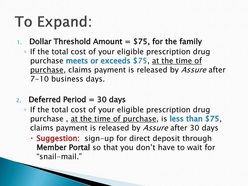 Deferred Period = 30 days If the total cost of your eligible prescription drug purchase, at the time of purchase, is less than