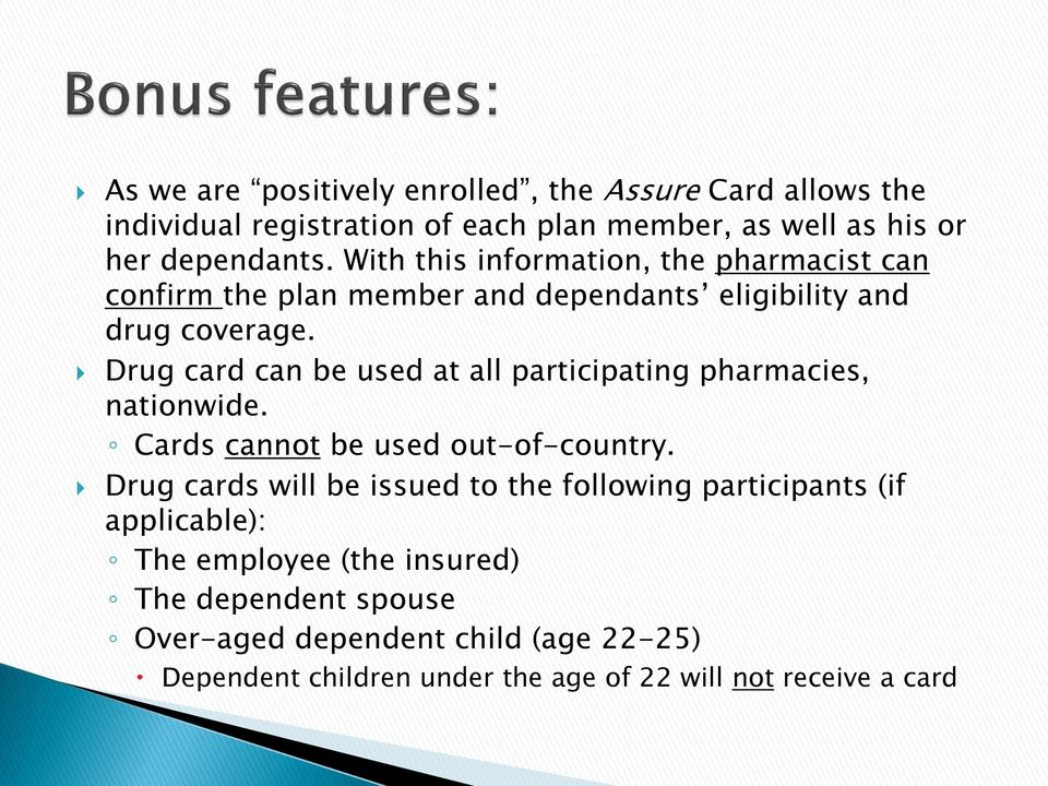 Drug card can be used at all participating pharmacies, nationwide. Cards cannot be used out-of-country.