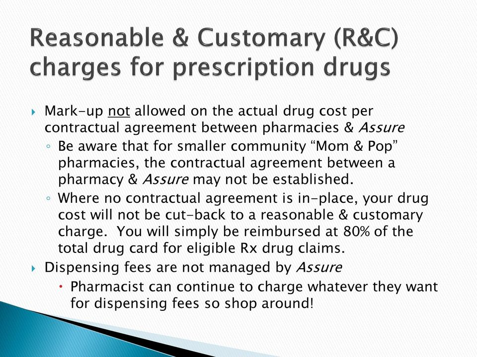 Where no contractual agreement is in-place, your drug cost will not be cut-back to a reasonable & customary charge.