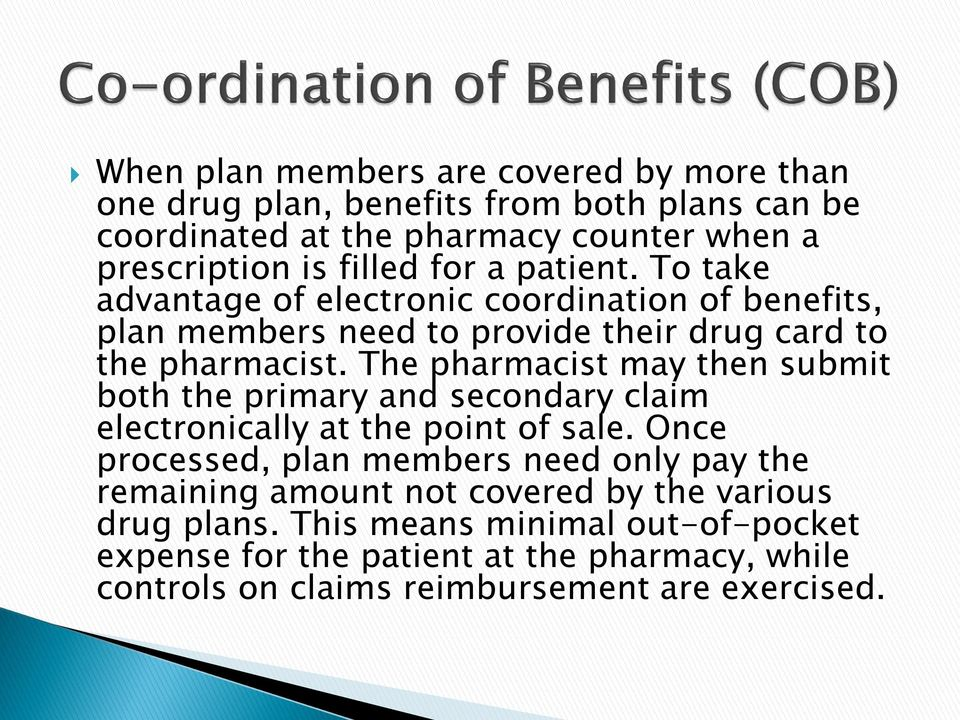 The pharmacist may then submit both the primary and secondary claim electronically at the point of sale.