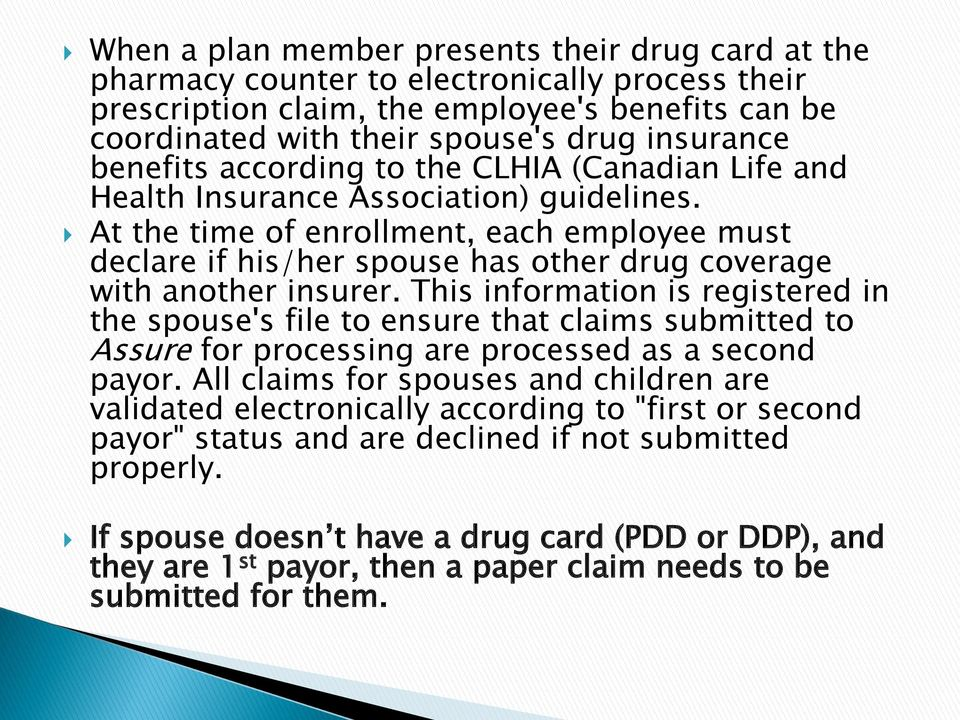 At the time of enrollment, each employee must declare if his/her spouse has other drug coverage with another insurer.