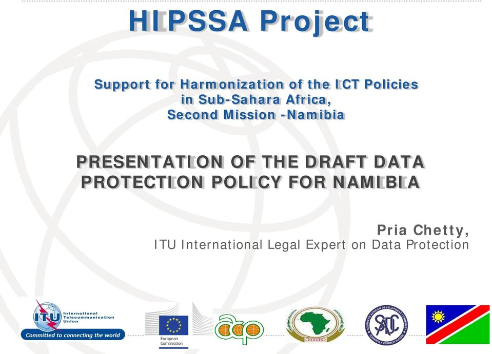 DRAFT DATA PROTECTION POLICY FOR NAMIBIA Pria Chetty, ITU