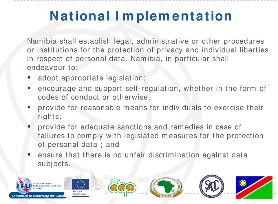 Namibia, in particular shall endeavour to: adopt appropriate legislation; encourage and support self-regulation, whether in the form of codes of conduct or