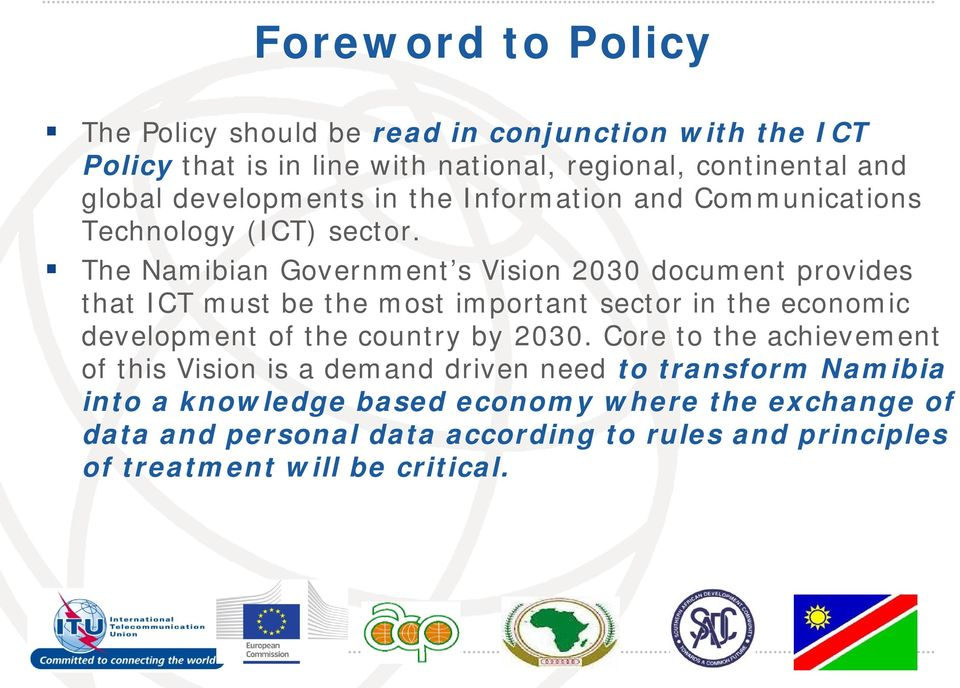The Namibian Government s Vision 2030 document provides that ICT must be the most important sector in the economic development of the country by