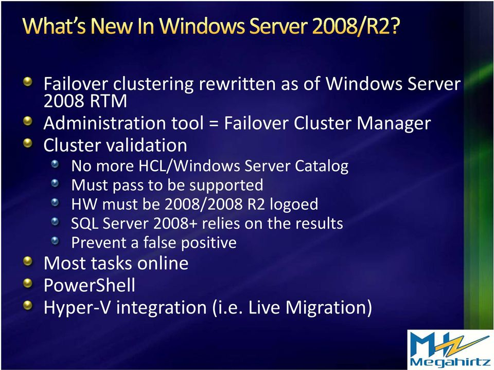 pass to be supported HW must be 2008/2008 R2 logoed SQL Server 2008+ relies on the