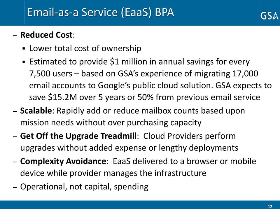 2M over 5 years or 50% from previous email service Scalable: Rapidly add or reduce mailbox counts based upon mission needs without over purchasing capacity Get Off the