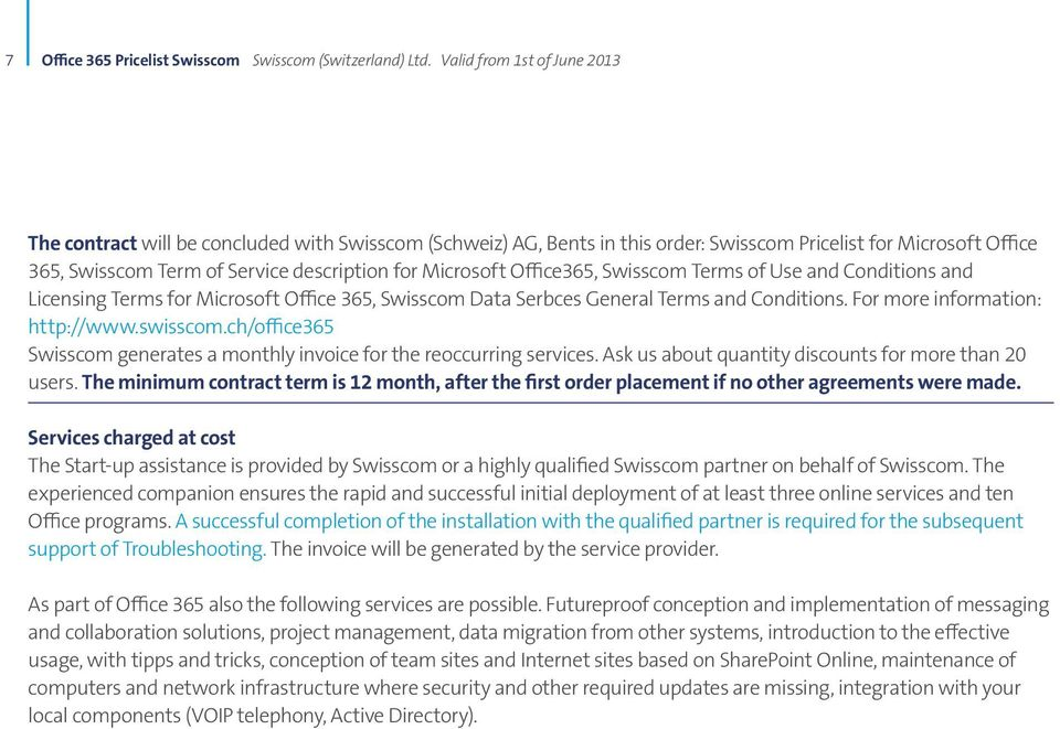 ch/office365 Swisscom generates a monthly invoice for the reoccurring services. Ask us about quantity discounts for more than 20 users.