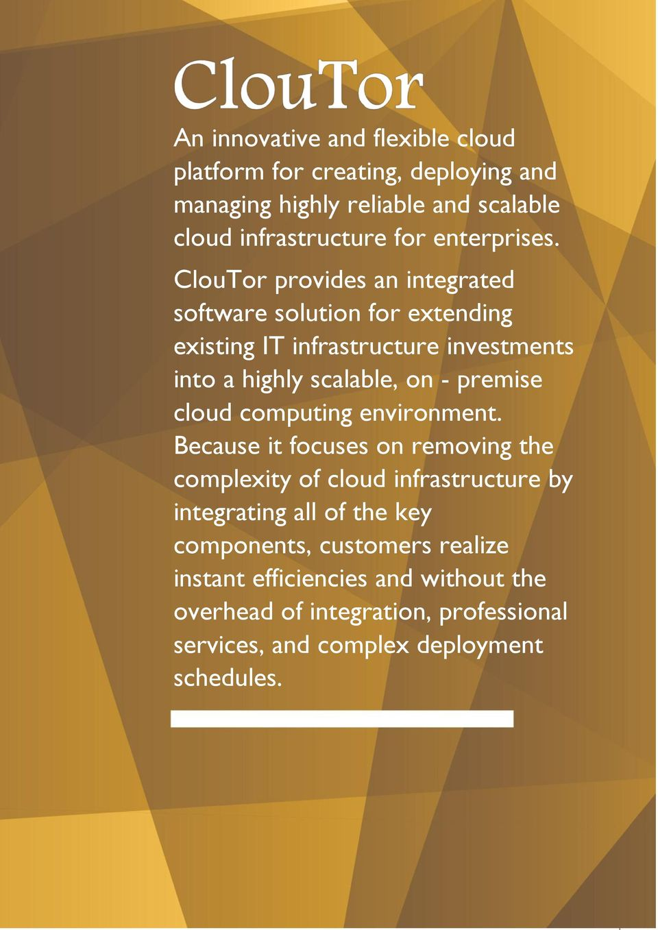 ClouTor provides an integrated software solution for extending existing IT infrastructure investments into a highly scalable, on - premise