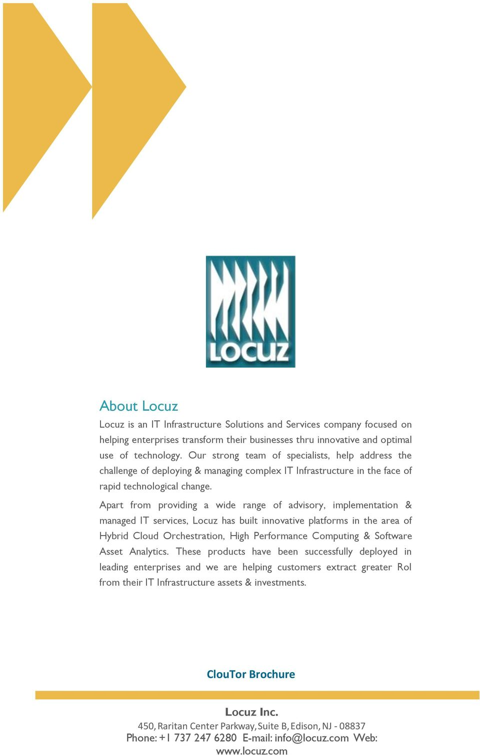 Apart from providing a wide range of advisory, implementation & managed IT services, Locuz has built innovative platforms in the area of Hybrid Cloud Orchestration, High Performance Computing &