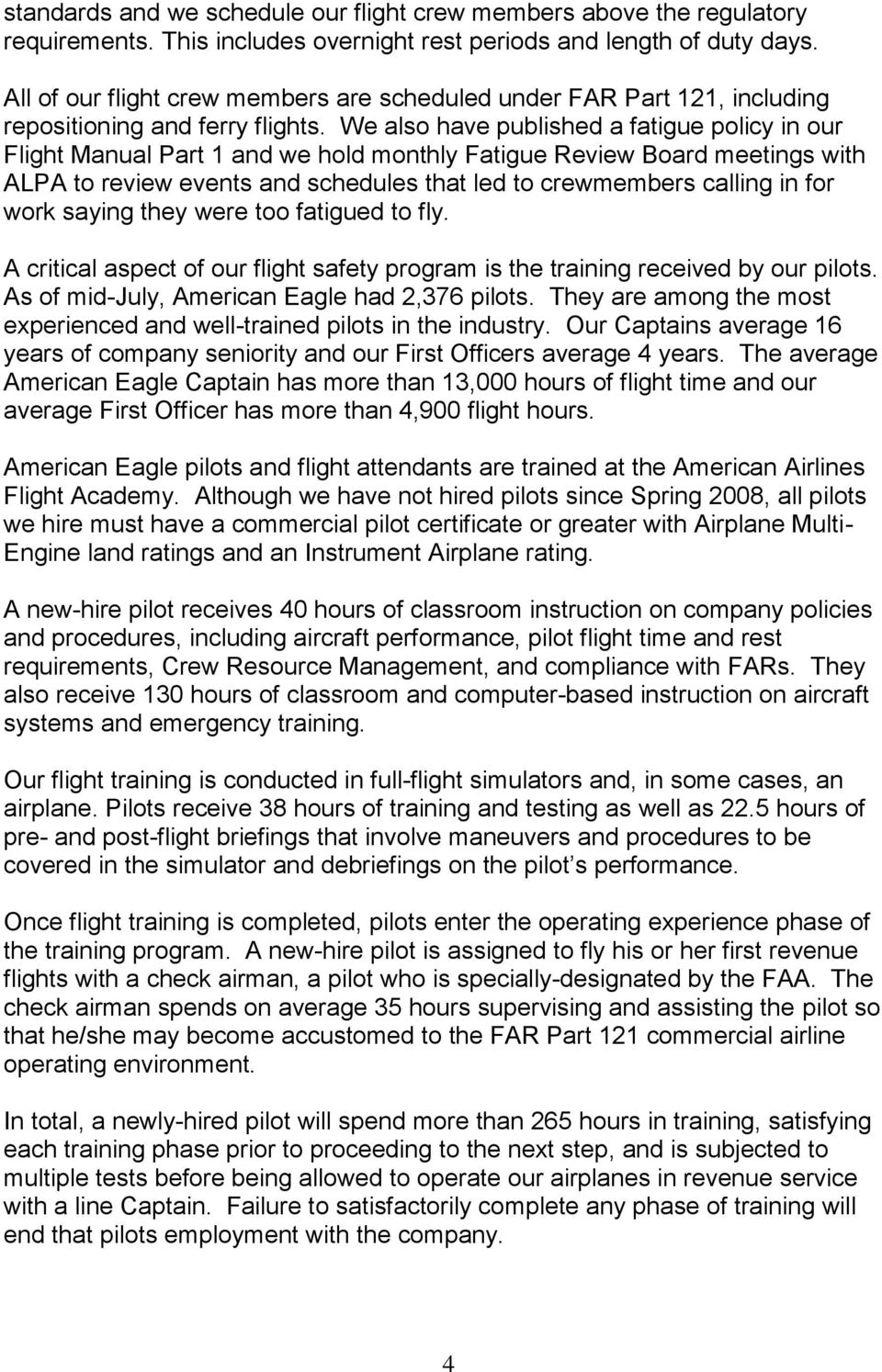 We also have published a fatigue policy in our Flight Manual Part 1 and we hold monthly Fatigue Review Board meetings with ALPA to review events and schedules that led to crewmembers calling in for