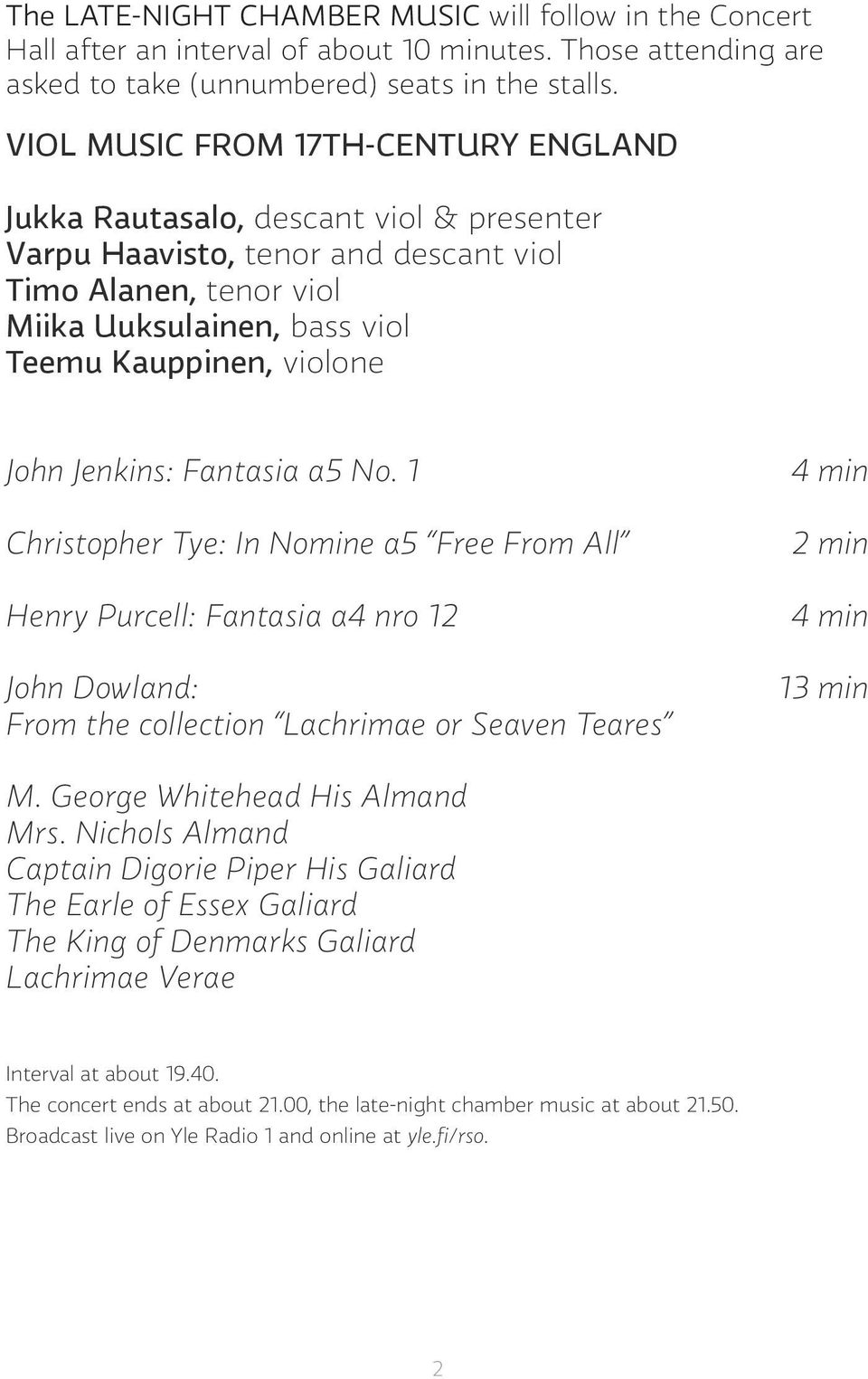 John Jenkins: Fantasia a5 No. 1 Christopher Tye: In Nomine a5 Free From All Henry Purcell: Fantasia a4 nro 12 John Dowland: From the collection Lachrimae or Seaven Teares 2 min 13 min M.