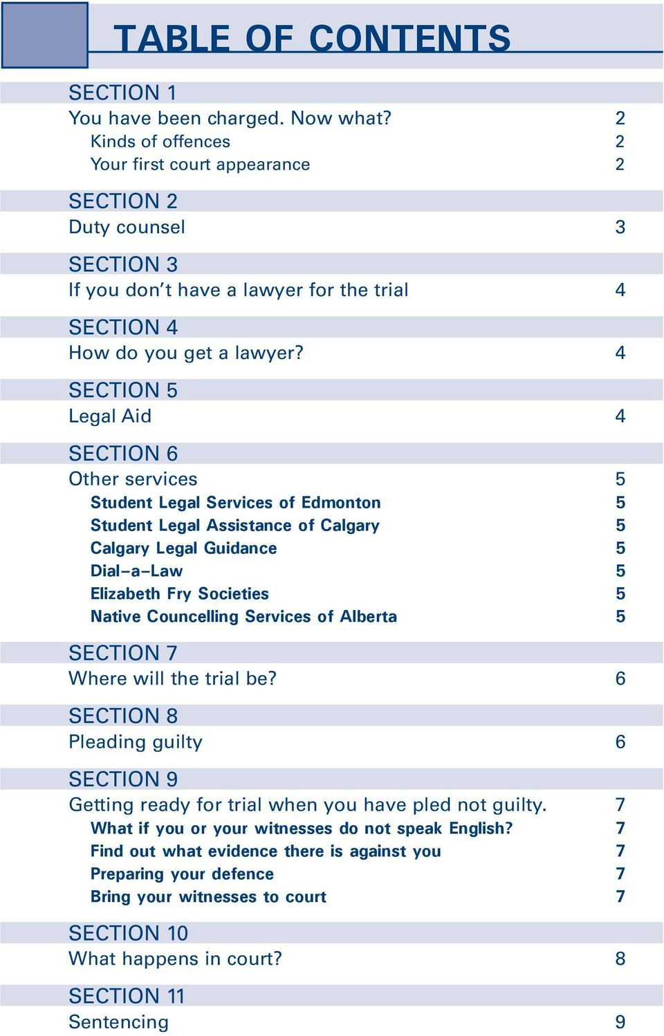 4 SECTION 5 Legal Aid 4 SECTION 6 Other services 5 Student Legal Services of Edmonton 5 Student Legal Assistance of Calgary 5 Calgary Legal Guidance 5 Dial a Law 5 Elizabeth Fry Societies 5 Native