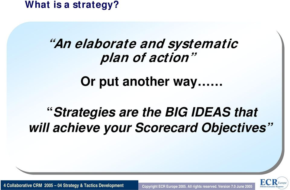 Strategies are the BIG IDEAS that will achieve your Scorecard